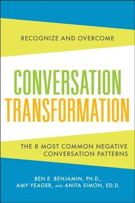 Conversation Transformation By Benjamin, Ben/ Yeager, Amy/ Simon, Anita